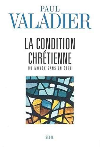 Condition chrétienne (La): Valadier, Paul