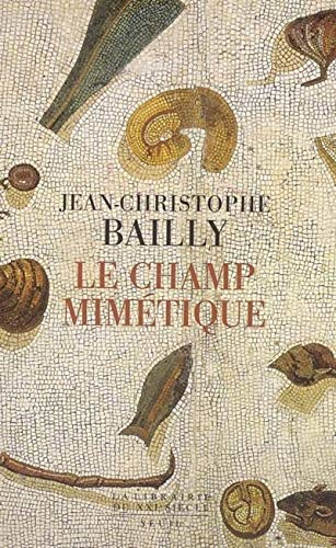 Le Champ mimétique (French Edition): Jean-Christophe Bailly