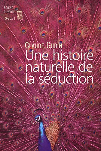 UNE HISTOIRE NATURELLE DE LA SEDUCTION: GUDIN, CLAUDE