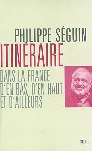 Itinéraires dans la France d'en bas, d'en haut et d'ailleurs: Séguin, ...