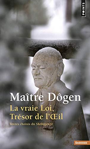 Vraie loi, trésor de l'oeil: Maître Dôgen