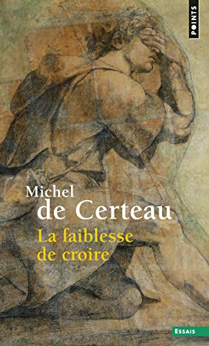 Faiblesse de croire (La): Certeau, Michel de