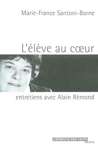 L'Elève au coeur : Entretiens avec Alain: Marie-France Santoni-Borne, Alain