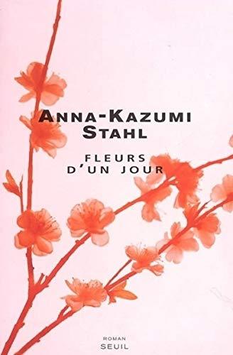 Fleurs d'un jour (French Edition): Anna-Kazumi Stahl