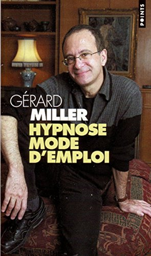 Hypnose, mode d'emploi: Miller, Gérard