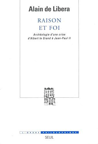 Raison et foi / Archeologie d'une crise d'Albert le Grand a Jean-Paul II.: Libera, ...