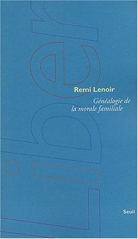 Genealogie de la morale familiale: Lenoir, Remi