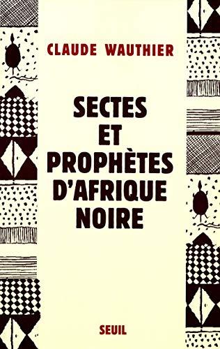 sectes et prophètes d'afrique noire: Claude Wauthier