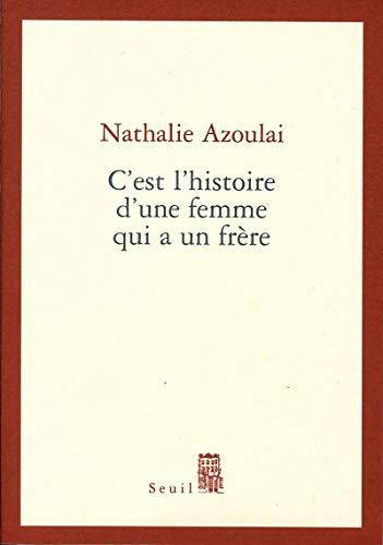 C'est l'histoire d'une femme qui a un frère: Azoulai, Nathalie