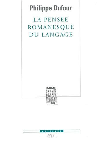 La pensée romanesque du langage (French Edition): Philippe Dufour