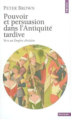 9782020622837: Pouvoir Et Persuasion Dans L'Antiquit' Tardive. Vers Un Empire Chr'tien (Points Histoire)