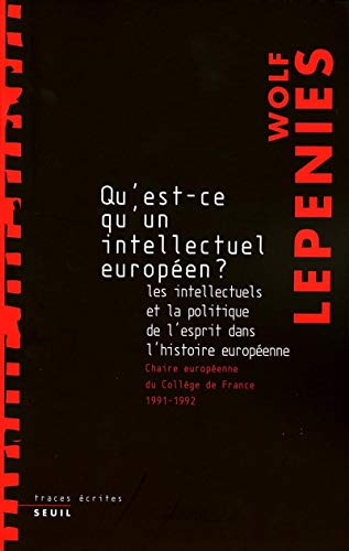 Qu'est-ce qu'un intellectuel européen ? (French Edition): Wolf Lepenies