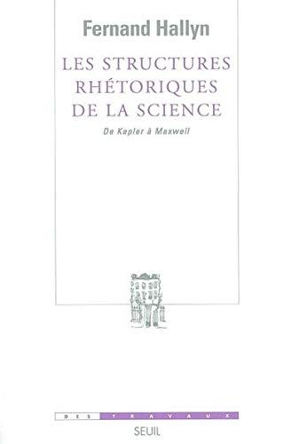 Structures rhétoriques de la science: Hallyn, Fernand