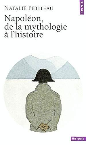 Napoleon, de la mythologie a l'histoire: Petiteau, Natalie