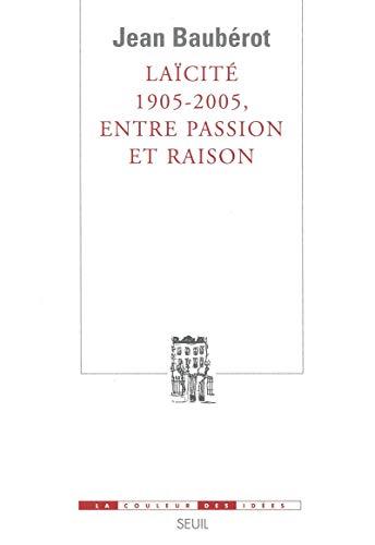 Laïcité 1905-2005, entre passion et raison: Baubérot, Jean