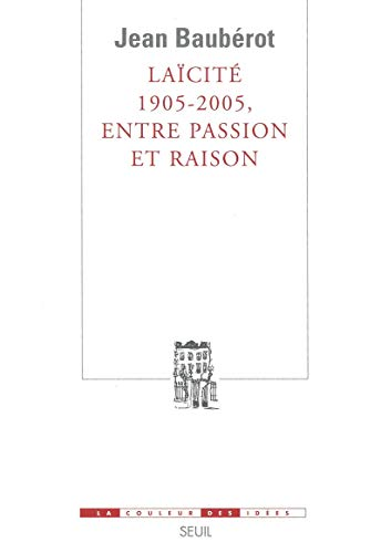 9782020637411: Laïcité 1905-2005, entre passion et raison = Secularization of French society 1905-2005. Between passion and reason