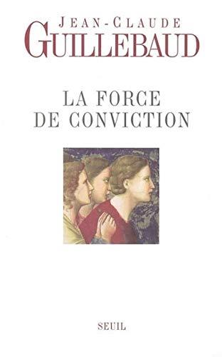 9782020639279: La force de conviction : A quoi pouvons-nous croire ?