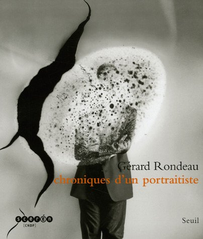 Gérard Rondeau Chroniques d'un portraitiste 1986 - 2006: RONDEAU ( Gérard ) [ Préface ...