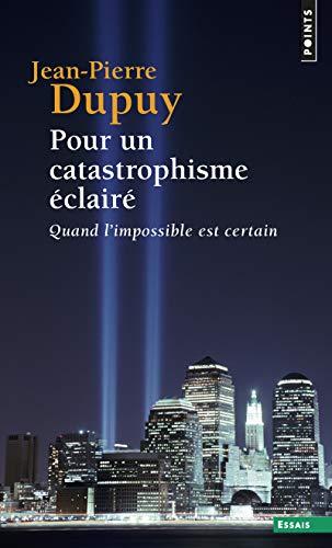 Pour un catastrophisme éclairé (French Edition) (2020660466) by Jean-Pierre Dupuy