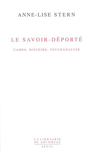 Le Savoir déporté: Camps, histoire, psychanalyse: Anne-Lise Stern