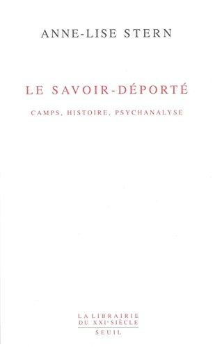 Le Savoir déporté : Camps, histoire, psychanalyse: Anne-Lise Stern
