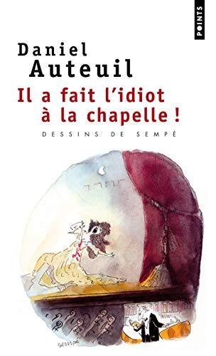 IL A FAIT L IDIOT A LA CHAPELLE: AUTEUIL DANIEL