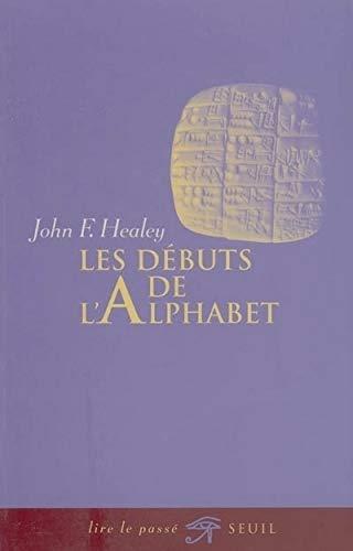 Débuts de l'alphabet (Les): Healey, John F.