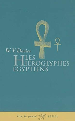 Les Hiéroglyphes égyptiens (French Edition) (2020676583) by W-V Davies