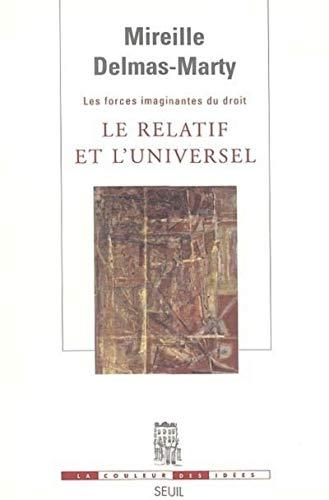 Les forces imaginantes du droit : Tome 1, Le relatif et l'universel (French edition): Mireille...