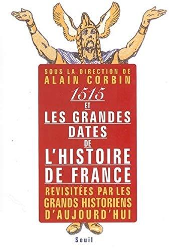 1515 et les grandes dates de l'histoire de France: Corbin, Alain