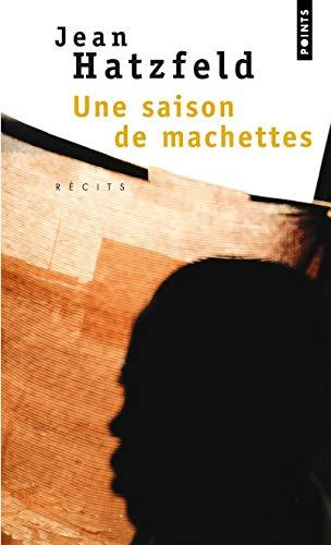 SAISON DE MACHETTES -UNE-: HATZFELD JEAN