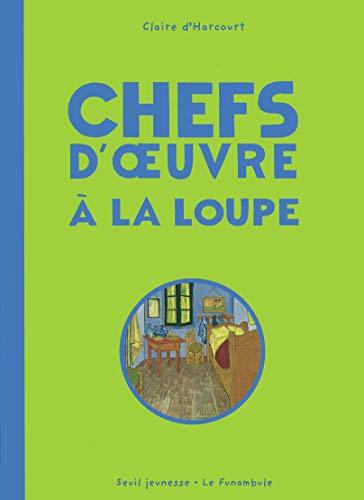 Chefs d'oeuvre à la loupe (French Edition): Claire d' Harcourt