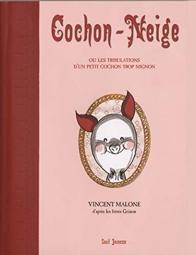 Cochon-Neige ou Les tribulations d'un petit cochon trop mignon suivi de Les origines du miroir...