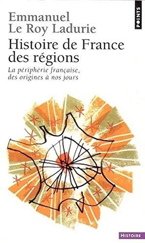 Histoire de France des regions (French Edition): Emmanuel Le Roy Ladurie