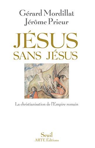 J?sus sans J?sus ; la christianisation de: Mordillat G?rard, Prieur