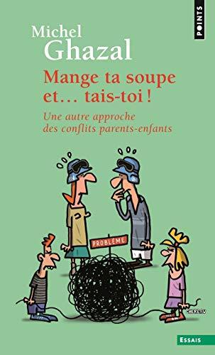 9782020798914: Mange ta soupe et... tais-toi ! : Une autre approche des conflits parents-enfants