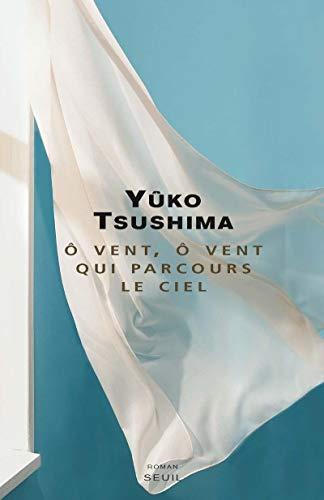 O vent, ô vent qui parcours le ciel (French Edition): Yûko Tsushima