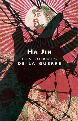 Les rebuts de la guerre (French Edition): Ha Jin