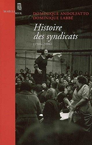 Histoire des syndicats, 1906-2006.: Andolfatto, Dominique; Labbé, Dominique