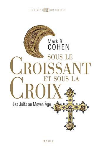 Sous le croissant et sous la croix: Cohen, Mark R.