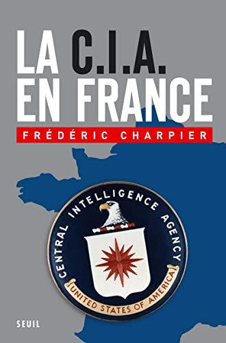 CIA en France (La): Charpier Frédéric