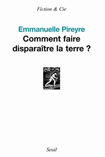 COMMENT FAIRE DISPARAITRE LA TERRE: PIREYRE EMMANUELLE