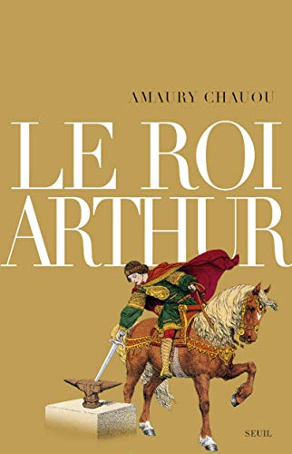 Le roi Arthur (French Edition): Amaury CHAUOU