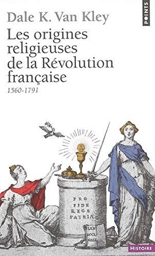 Origines religieuses de la Révolution française: Van Kley, Dale K.
