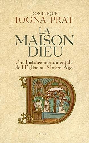 """""""la maison dieu ; une histoire monumentale de l'église au moyen âge"""": ..."""
