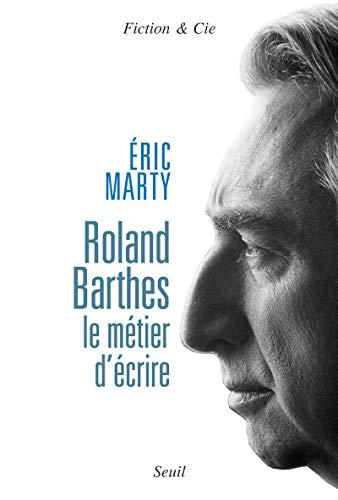 Roland Barthes, le métier d'écrire: Marty, Éric