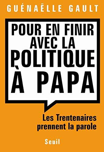 9782020864688: Pour en finir avec la politique à Papa : Les Trentenaires prennent la parole