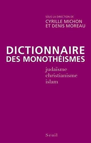Dictionnaire des monothéismes: Collectif
