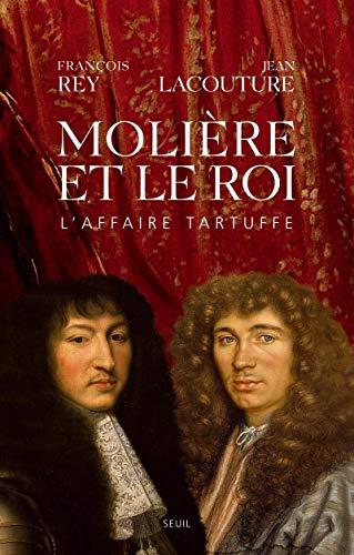 Moliere et Le Roi L'Affaire Tartuffe: REY, FRANCOIS; LACOUTURE, JEAN