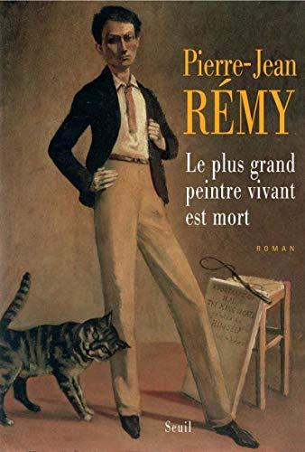 Le plus grand peintre vivant est mort (French Edition): Pierre-Jean Rémy